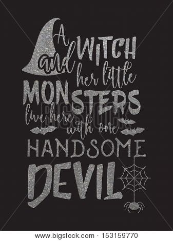 Silver Halloween inscription A witch and her little monsters live here with one handsome devil.  Vector illustration.
