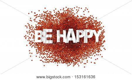 Be happy sign over orange spheres. 3d holiday illustration.