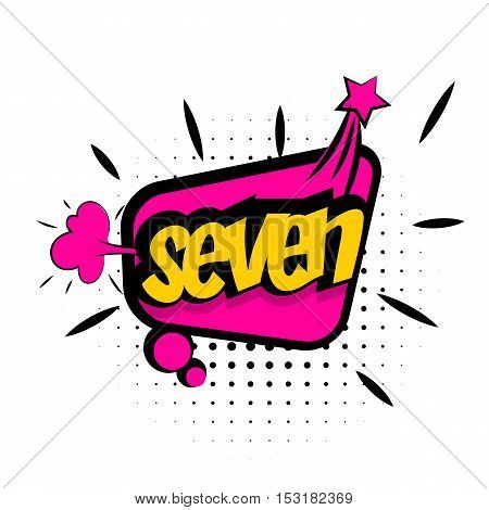 Comic sound effects pop art vector style numbers. Sound bubble speech with word and comic cartoon expression sounds illustration. Lettering SEVEN.