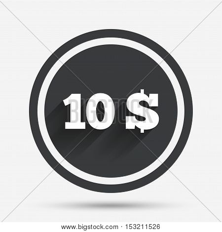 10 Dollars sign icon. USD currency symbol. Money label. Circle flat button with shadow and border. Vector