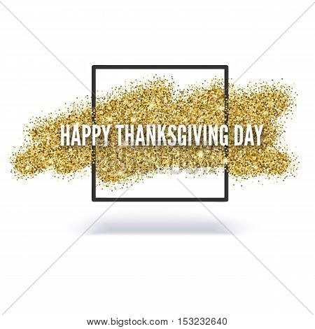 Happy thanksgiving day greeting card with gold, glitter and sparkling sand background with a black square for flyer, poster and other design.