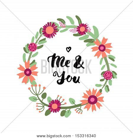 Me and You! ink brush handwritten lettering illustration with floral circle frame. Perfect for your design!