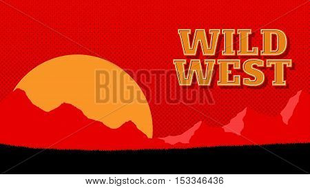Bright wild west poster. Mountains, sun and grass landscape. Background with 16 9 aspect ratio. Template, vector eps 10
