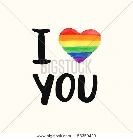 I love You. Inspirational Gay Pride poster with watercolor rainbow spectrum flag, brush lettering. Homosexuality emblem. LGBT rights concept.