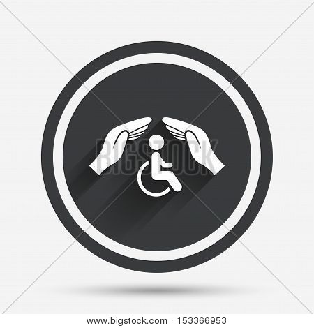 Disabled human insurance sign icon. Hands protect wheelchair man symbol. Health insurance. Circle flat button with shadow and border. Vector