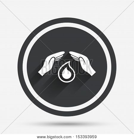 Save water sign icon. Hands protect cover water drop symbol. Environmental protection. Circle flat button with shadow and border. Vector