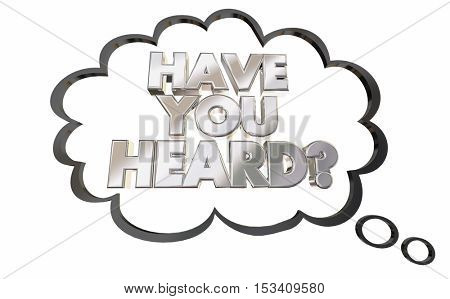 Have You Heard Thought Cloud News Gossip 3d Illustration
