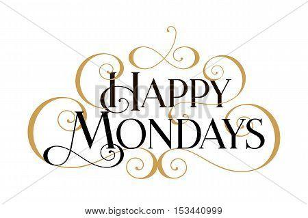Happy Mondays. Handwritten modern brush black text, gold swirl, white background. Beautiful lettering invitation card, greeting, prints, banner. Typographic inscription, calligraphic design vector