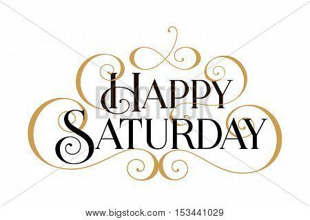 Happy Saturday. Handwritten modern brush black text, gold swirl, white background. Beautiful lettering invitation card, greeting, prints, banner. Typographic inscription, calligraphic design vector
