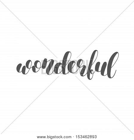 Wonderful. Brush hand lettering illustration. Inspiring quote. Motivating modern calligraphy. Can be used for photo overlays, posters, holiday clothes, prints, cards and more.