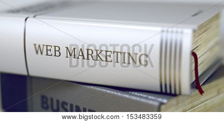 Book Title on the Spine - Web Marketing. Web Marketing - Book Title. Book in the Pile with the Title on the Spine Web Marketing. Blurred Image with Selective focus. 3D Rendering.