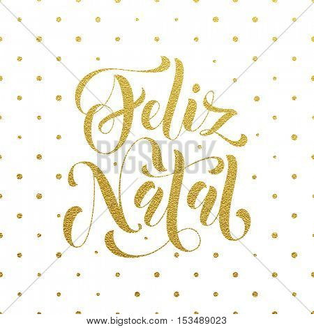 Gold Feliz Natal Portuguese vector greeting card print. Golden Merry Christmas in Portugal congratulation letter board poster with polka dot background