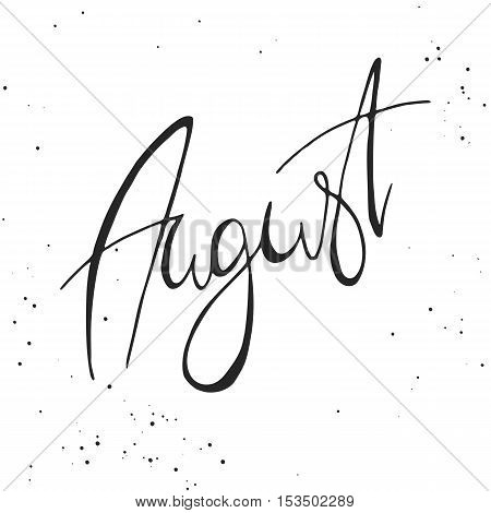 Handdrawn lettering element. Decorative black handlettering on white background with messy texture. Trendy modern ink calligraphy. Hand drawn rough phrase. August - Months collection - vector