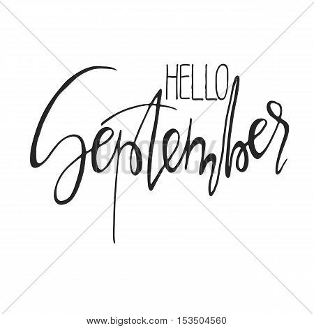 Handdrawn lettering element. Decorative black handlettering isolated on white background. Trendy modern ink calligraphy. Hand drawn rough phrase. Hello September - Months collection - vector.
