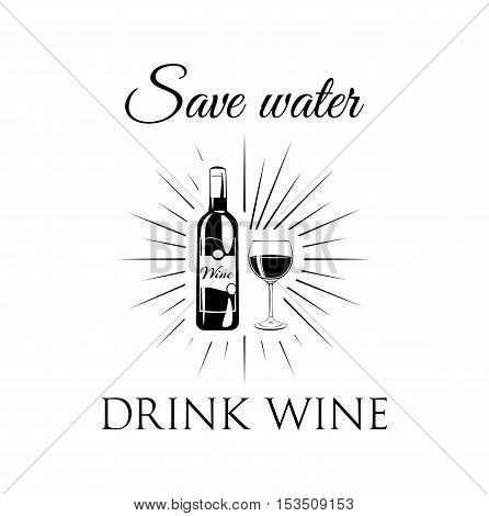 Wine bottle with glass. Save Water - Drink Wine. Vector Illustration