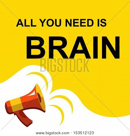 Megaphone With All You Need Is Brain Announcement. Flat Style Illustration