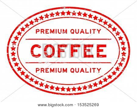 Grunge red oval shape premium quality coffee rubber stamp