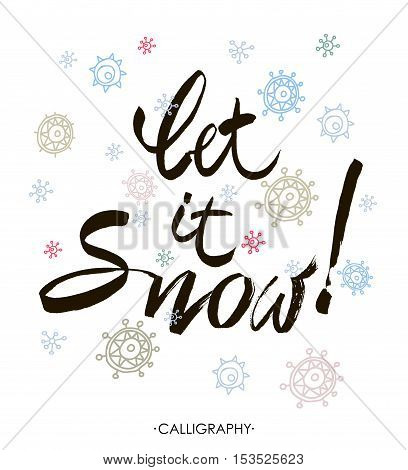Let it snow. Vector hand drawn lettering with snowflakes. Seasonal holiday decoration, calligraphy piece isolated on background.