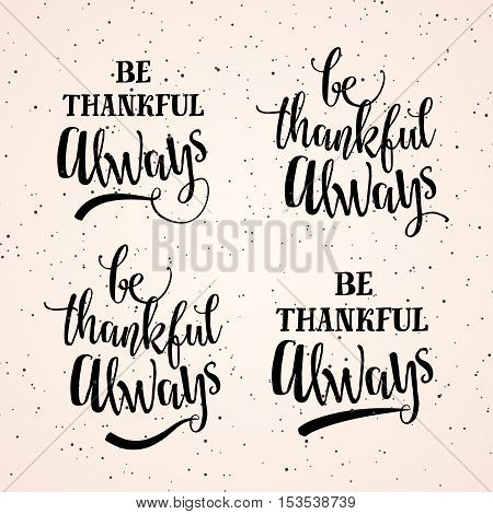 Vector illustration of Happy Thanksgiving Day, be thankful always. Typography set quote sign with grunge effect, lettering text. Retro greeting celebration motto inspirational quote for web or print