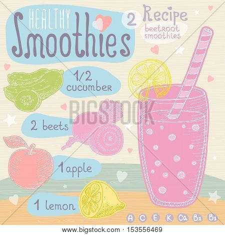 Healthy smoothie recipe set. With illustration of ingredients, glass, stars, hearts and vitamin. Hand drawn in cute doodle style. Beetroot smoothies, cucumber, beet, apple, lemon.