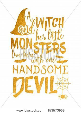 Gold Halloween inscription A witch and her little monsters live here with one handsome devil. Vector illustration.