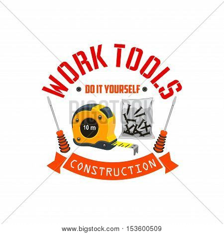 Construction work tools label with elements of ruler tape, screws set, screwdrivers. Template icon for home repair service, shop, market, department emblem design