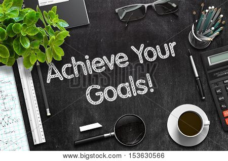 Achieve Your Goals Handwritten on Black Chalkboard. 3d Rendering. Toned Illustration.