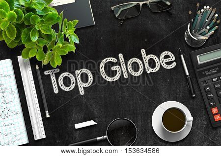 Top Globe Handwritten on Black Chalkboard. Top View Composition with Black Chalkboard with Office Supplies Around. 3d Rendering. Toned Image.
