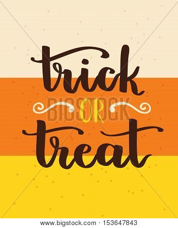 Vector Hand Written Lettering Card With Inscription Trick Or Treat And Candy Corn Abstract Backgroun
