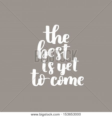 Vector Motivational Quote. Cute Handdrawn Lettering - The Best Is Yet To Come. Gray Background.