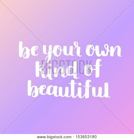 Vector Cute Lettering. Be Your Own Kind Of Beautiful. White Hand Written Quote On Dreamy Background.