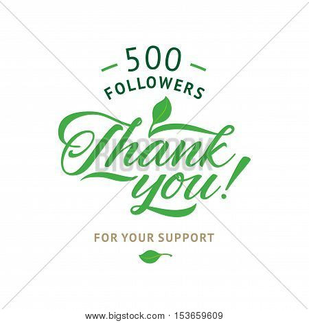 Thank you 500 followers card. Vector ecology design template for network friends and followers. Image for Social Networks. Web user celebrates a large number of subscribers or followers.