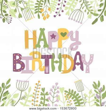 Happy birthday handwritten lettering multicolored illustration with flowers and plants.