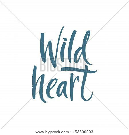 Wild Heart. Hand Drawn Calligraphy on White Background. Wild Heart. Hand drawn motivational quote. Modern brush pen lettering.