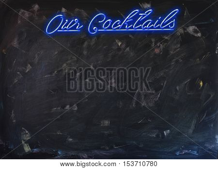 Our Cocktails in Glooming Blue Neon Font in front of vivid Chalkboard - add your cocktails on the board