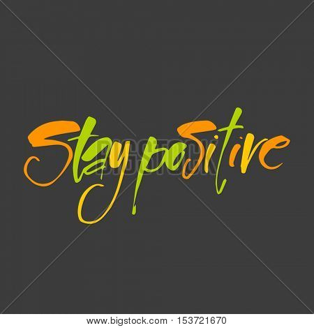 Hand drawn text STAY POSITIVE. Life quote. Inspirational poster, print, clothing design. Greeting card with calligraphy. Vector template.