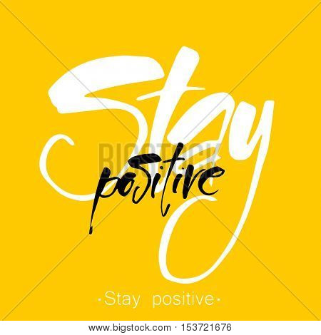 Stay Positive hand drawn letters. Inspirational poster, print, clothing design. Vector quote.