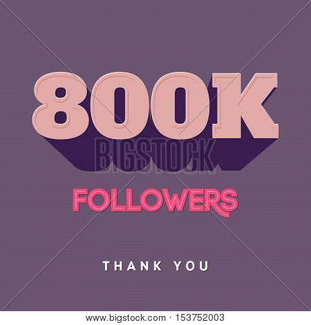 Vector thanks design template for network friends and followers. Thank you 800 K followers card. Image for Social Networks. Web user celebrates a large number of subscribers or followers