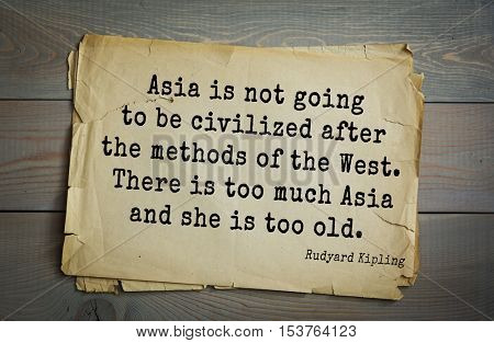 Top- 30 quotes by Rudyard Kipling - English writer, poet and novelist. Asia is not going to be civilized after the methods of the West. There is too much Asia and she is too old.