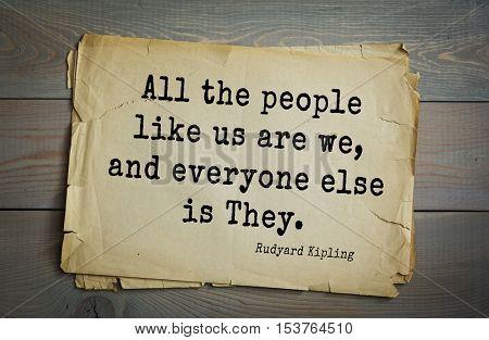 Top- 30 quotes by Rudyard Kipling - English writer, poet and novelist.  All the people like us are we, and everyone else is They.