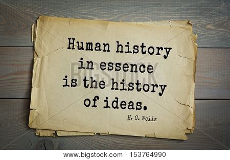 Top 35  quotes by H.G. Wells (1866 - 1946) - English novelist and essayist, fiction writer.  Human history in essence is the history of ideas.
