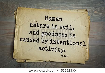 Top 25 quotes by Xun Zi, a Chinese thinker Confucian tradition.  Human nature is evil, and goodness is caused by intentional activity.