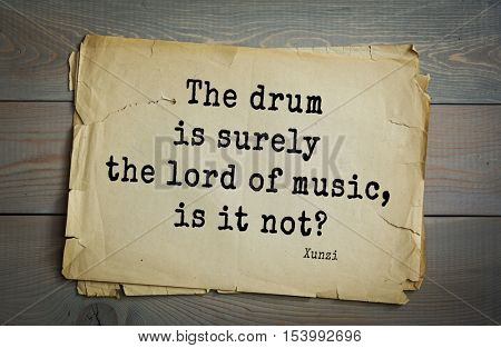 Top 25 quotes by Xun Zi, a Chinese thinker Confucian tradition.  The drum is surely the lord of music, is it not?