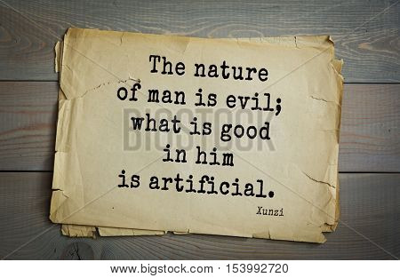Top 25 quotes by Xun Zi, a Chinese thinker Confucian tradition.  The nature of man is evil; what is good in him is artificial.