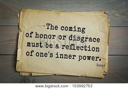 Top 25 quotes by Xun Zi, a Chinese thinker Confucian tradition.  The coming of honor or disgrace must be a reflection of one's inner power.