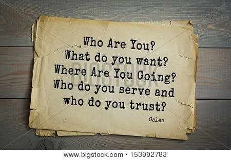 Top 15 quotes by  Galen - Roman physician, surgeon and philosopher. Who Are You?  What do you want?  Where Are You Going?  Who do you serve and who do you trust?