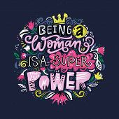 Beauiful Hand Drawn Lettering Quote With A Phrase - Being A Woman Is A Super Power. Feminist Slogan. poster