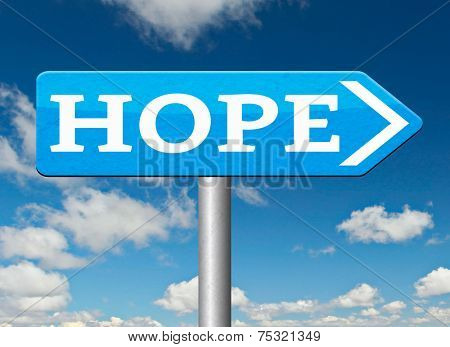 hope for the best bright future hopeful for the best optimism optimistic faith and confidence belief in future think positive road sign