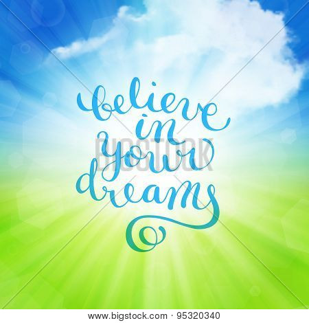 Believe in your dreams hand-drawn lettering