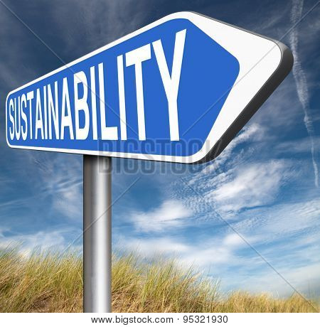 sustainability road sign arrow, sustainable and renewable green economy energy agriculture tourism products production development and business